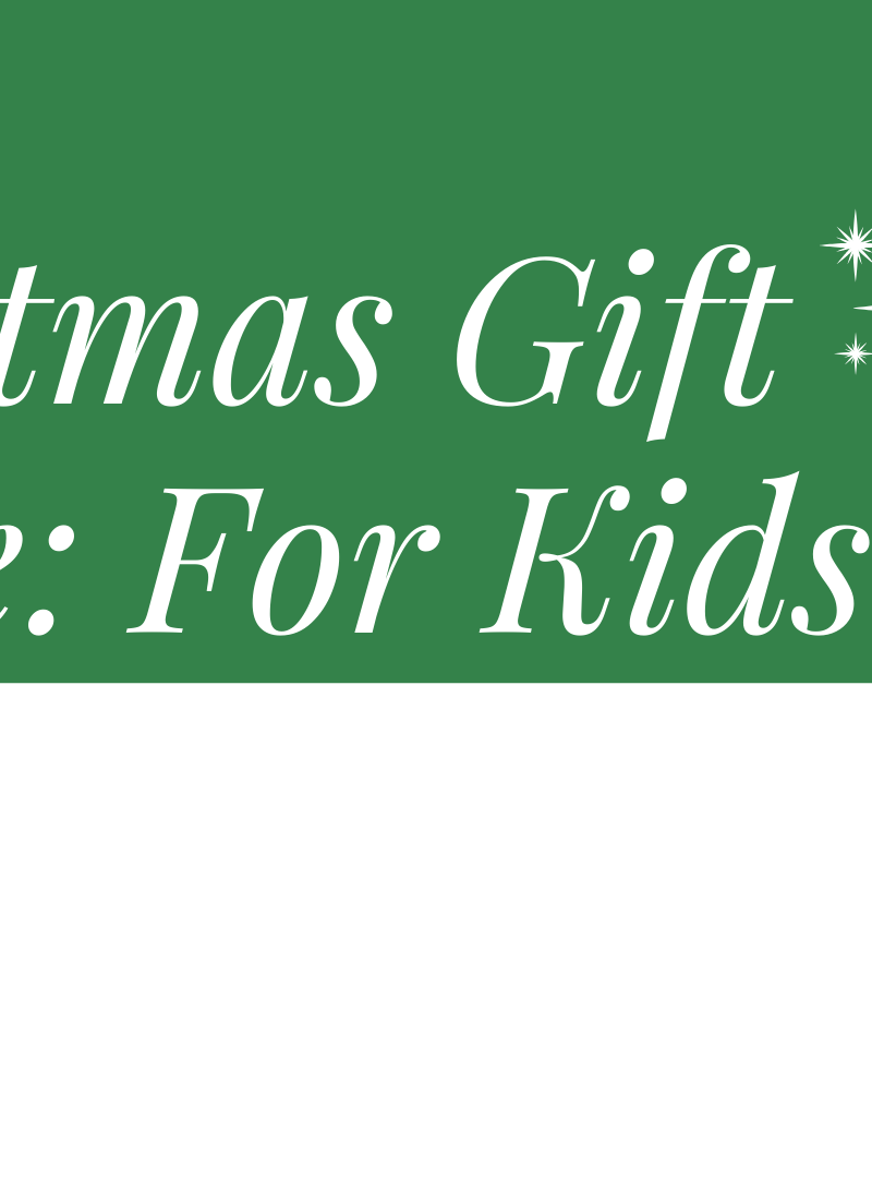 Gift Guide: The Kids